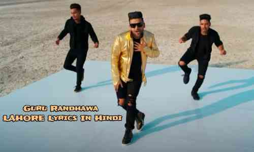 Guru Randhawa LAHORE Lyrics In Hindi