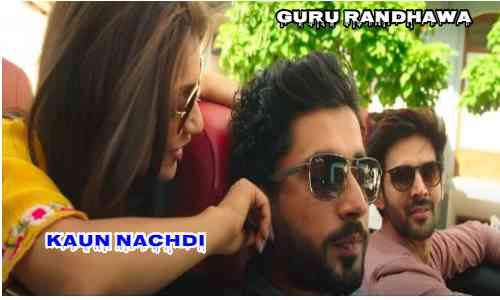 Kaun Nachdi Lyrics In Hindi – Guru Randhawa- कौन नचदी Sonu Ke Titu Ki Sweety
