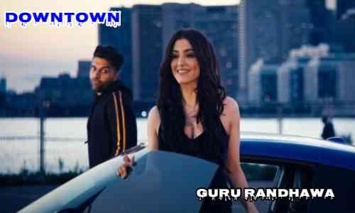 Downtown Lyrics In Hindi – Guru Randhawa