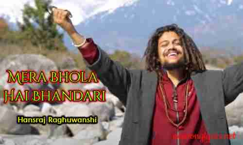 Mera Bhola Hai Bhandari Song Lyrics in hindi| Hansraj Raghuwanshi