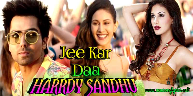 जी कर दा Jee Karr Daa – Harrdy Sandhu – Amyra Dastur,The Main Man all Songs Lyrics