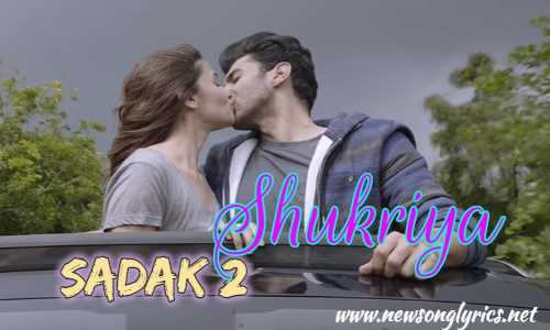 शुक्रिया Shukriya Lyrics In Hindi Sadak 2 Jubin Nautiyal