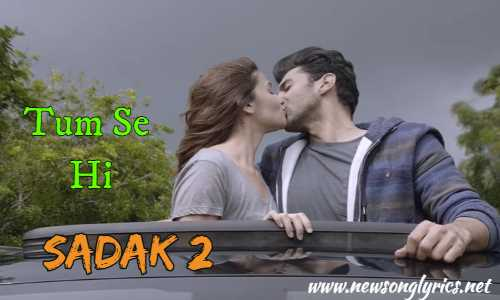 तुम से ही Tum Se Hi Lyrics in Hindi – Sadak 2