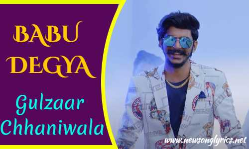 बाबू डेगया BABU DEGYA Lyrics In Hindi GULZAAR CHHANIWALA