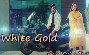 वाइट गोल्ड White Gold LYRICS IN HINDI Gurlez Akhtar