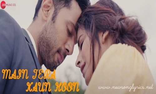 MAIN TERA KAUN HOON LYRICS IN HINDI
