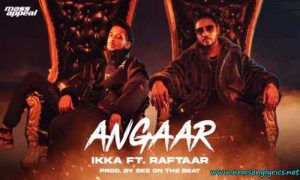 अंगार Angaar LYRICS IN HINDI Ikka Raftaar